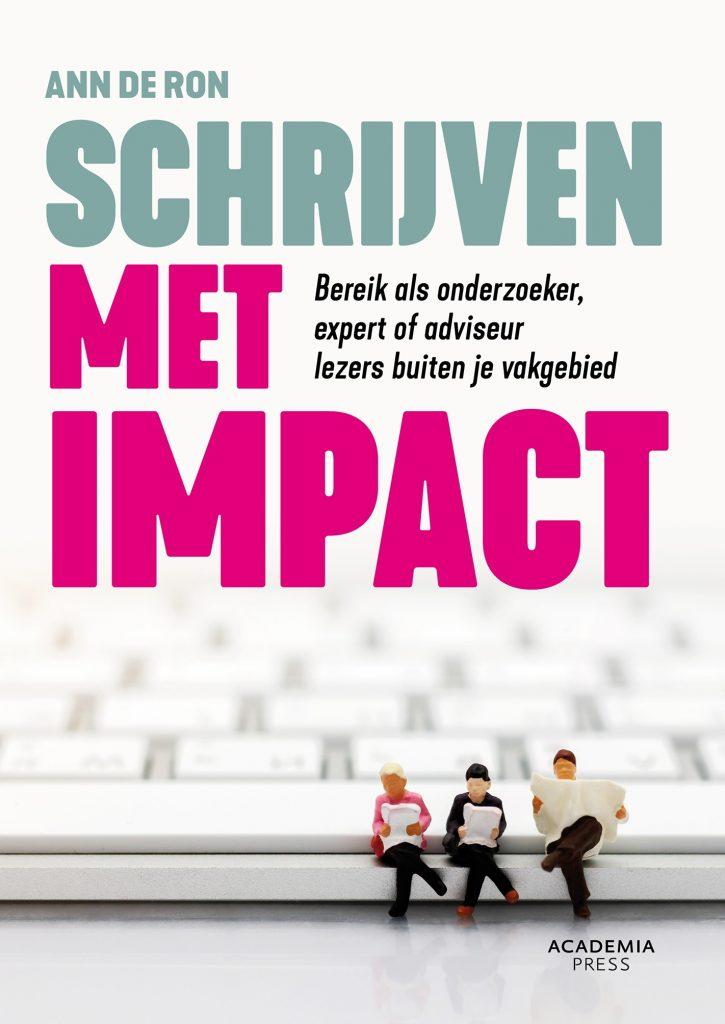 Cover: Schrijven met impact. Bereik als onderzoeker, expert of adviseur lezers buiten je vakgebied. Ann De Ron
